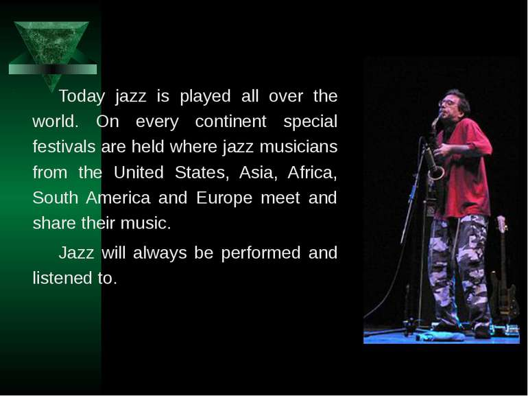 Today jazz is played all over the world. On every continent special festivals...