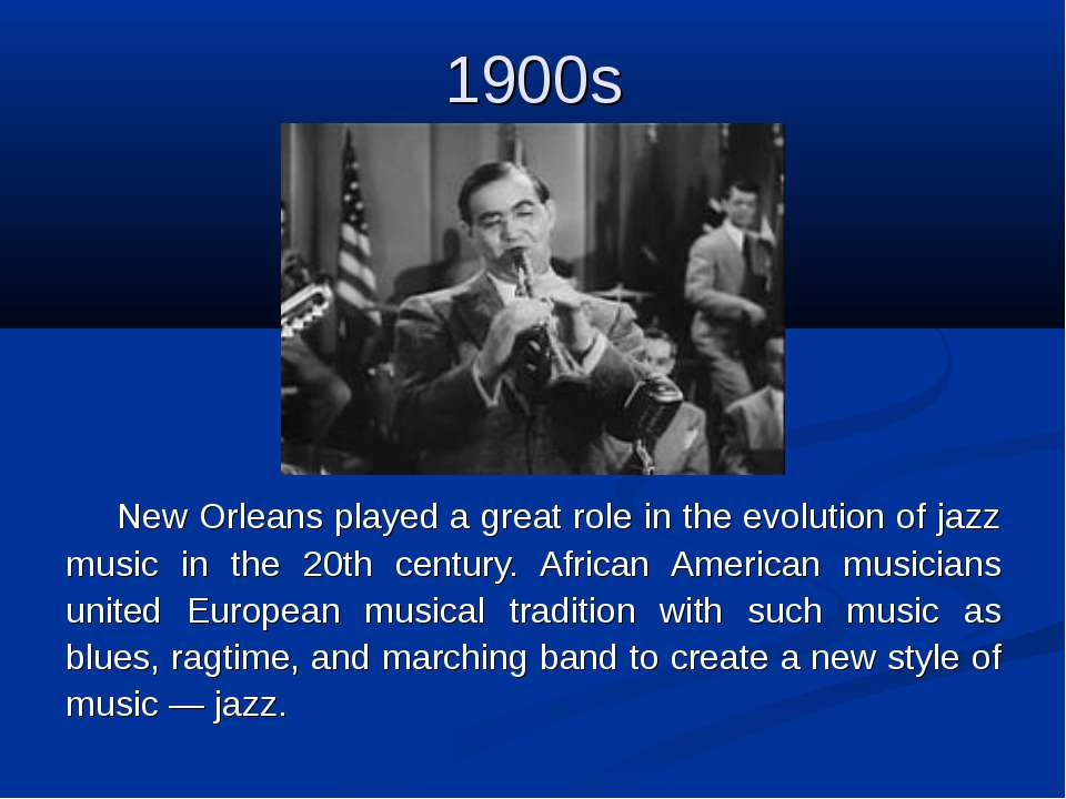 1900s New Orleans played a great role in the evolution of jazz music in the 2...