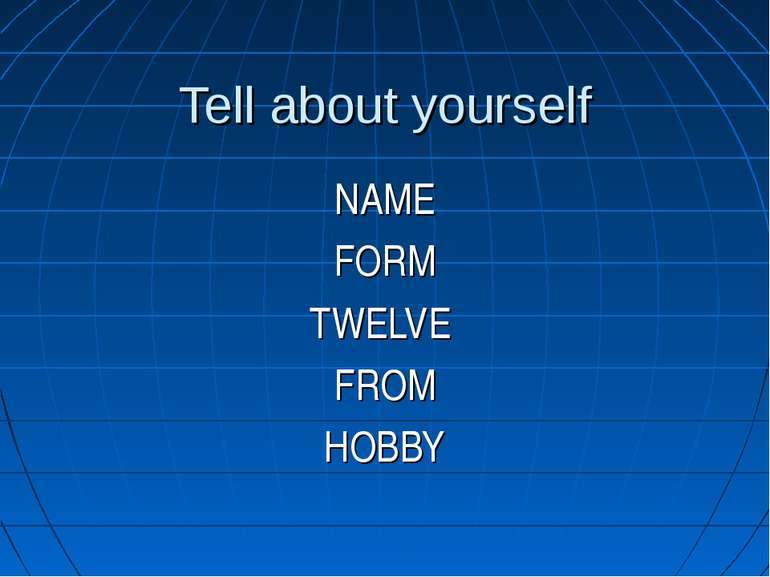 Tell about yourself NAME FORM TWELVE FROM HOBBY