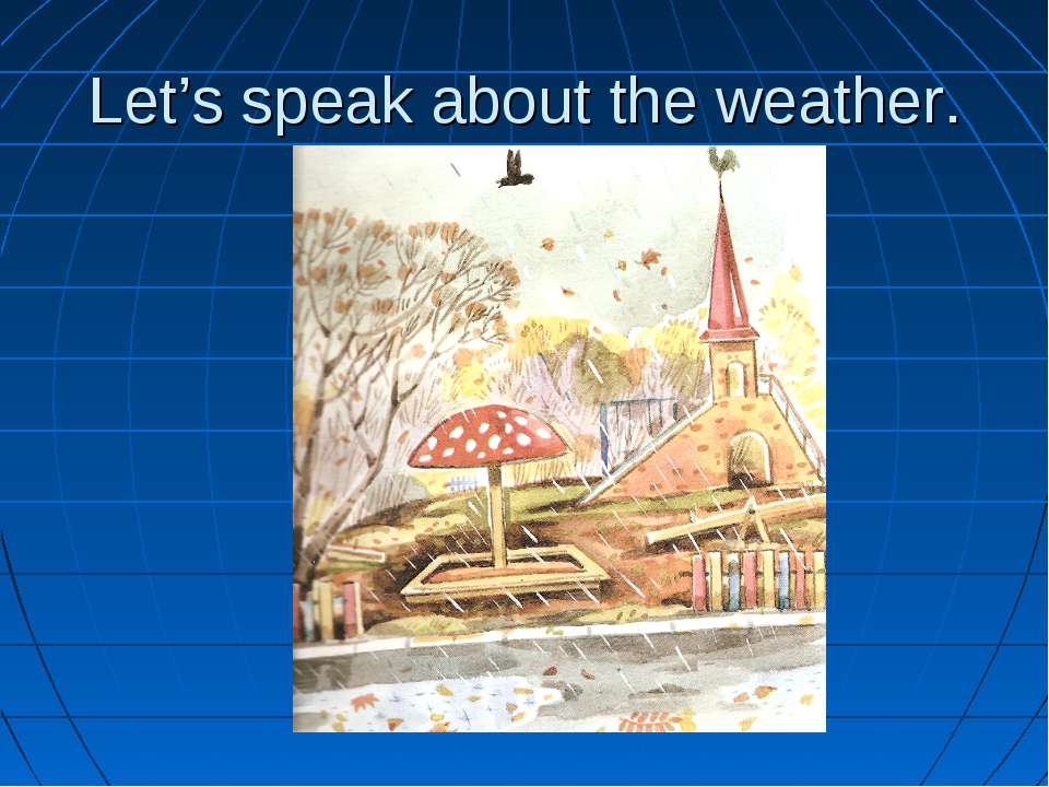 Let's speak about the weather.