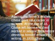 Against his father's wishes, Chase gave up a career in science. At the age of...