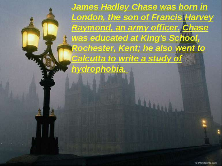 James Hadley Chase was born in London, the son of Francis Harvey Raymond, an ...