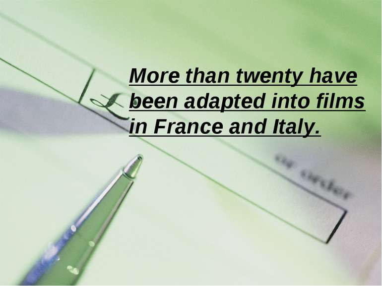 More than twenty have been adapted into films in France and Italy.