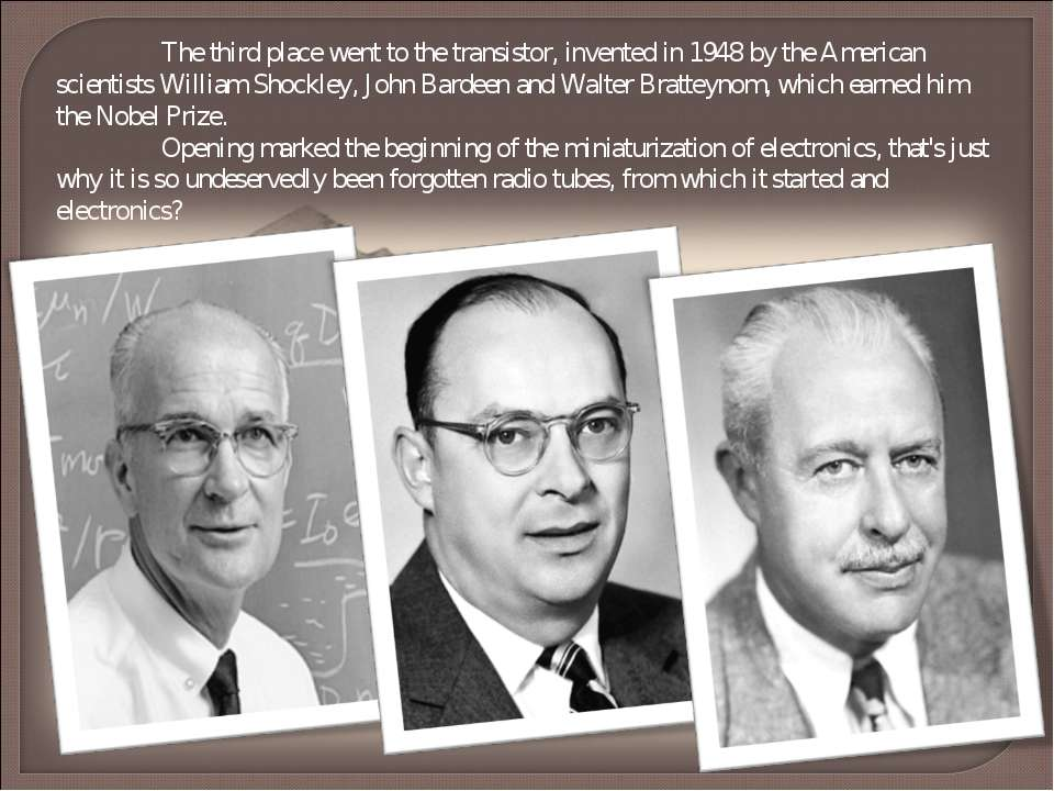 The third place went to the transistor, invented in 1948 by the American scie...