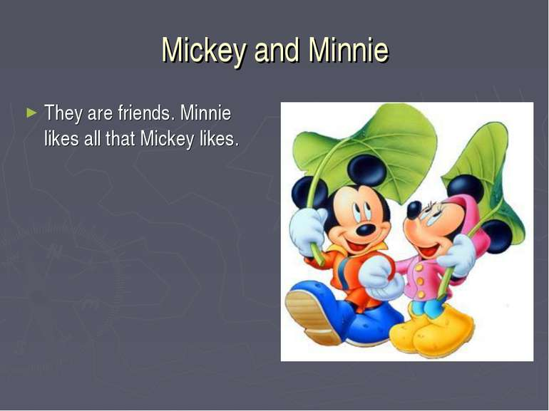 Mickey and Minnie They are friends. Minnie likes all that Mickey likes.