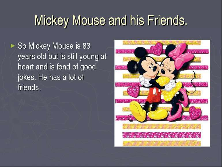 Mickey Mouse and his Friends. So Mickey Mouse is 83 years old but is still yo...
