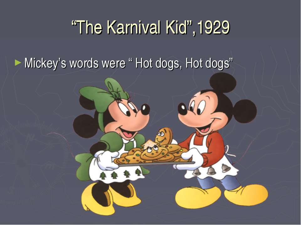 """The Karnival Kid"",1929 Mickey's words were "" Hot dogs, Hot dogs"""