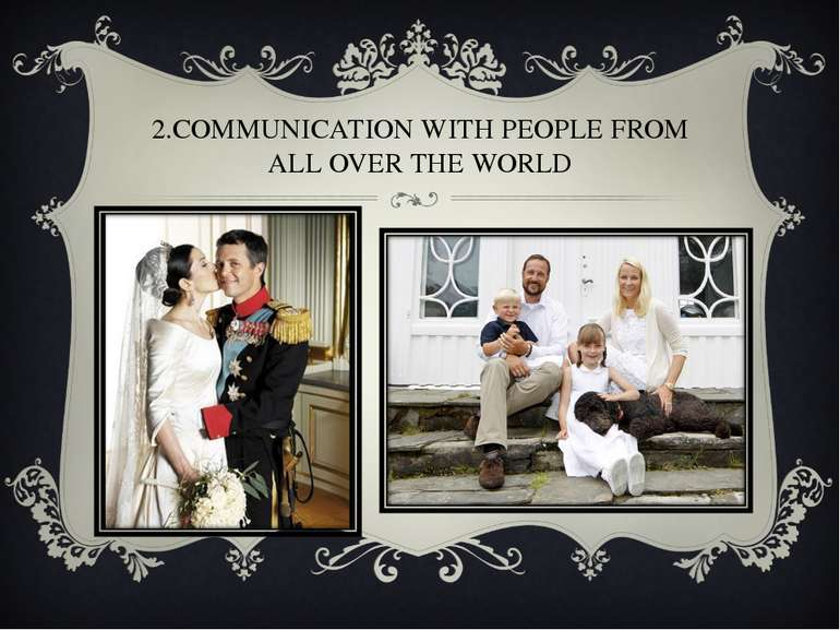 2.COMMUNICATION WITH PEOPLE FROM ALL OVER THE WORLD