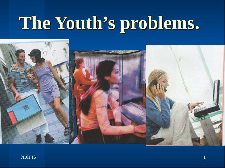 The Youth's problems.