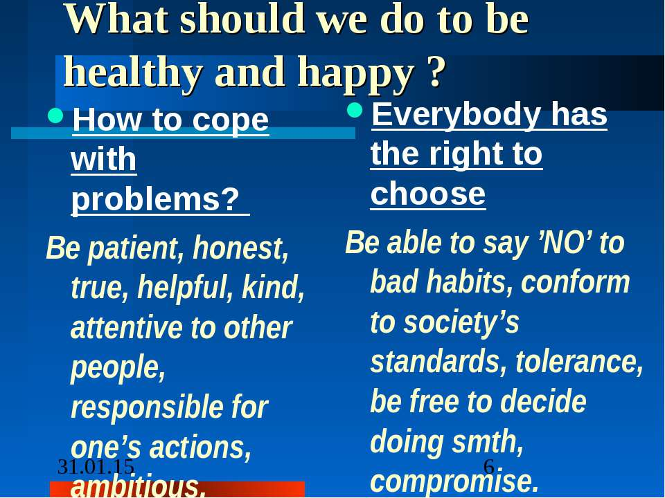 What should we do to be healthy and happy ? How to cope with problems? Be pat...