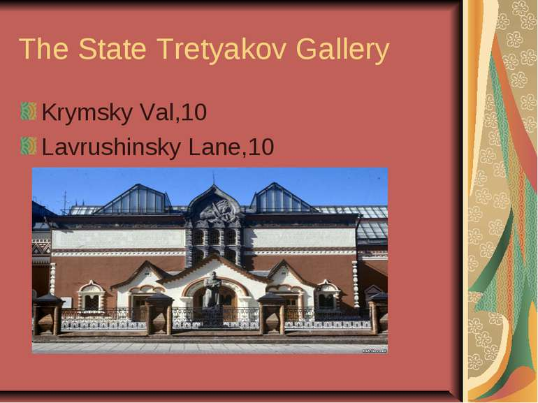 The State Tretyakov Gallery Krymsky Val,10 Lavrushinsky Lane,10