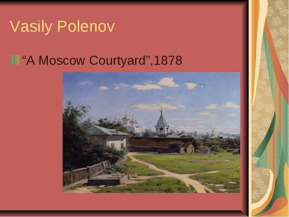 """Vasily Polenov """"A Moscow Courtyard"""",1878"""