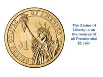 The Statue of Liberty is on the reverse of all Presidential $1 coin