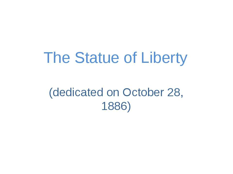 The Statue of Liberty (dedicated on October 28, 1886)