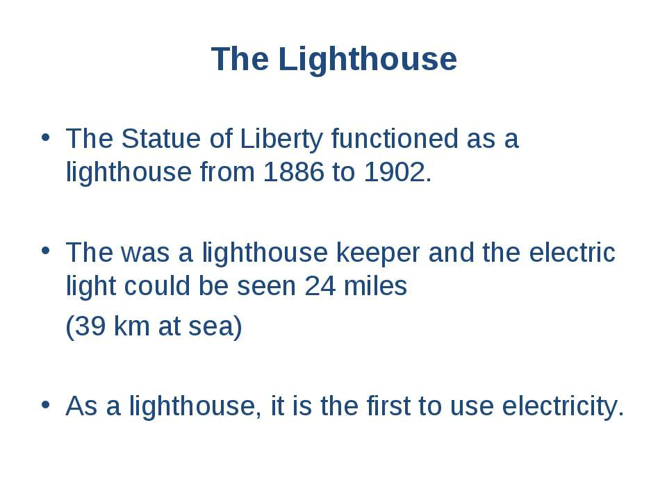 The Lighthouse The Statue of Liberty functioned as a lighthouse from 1886 to ...