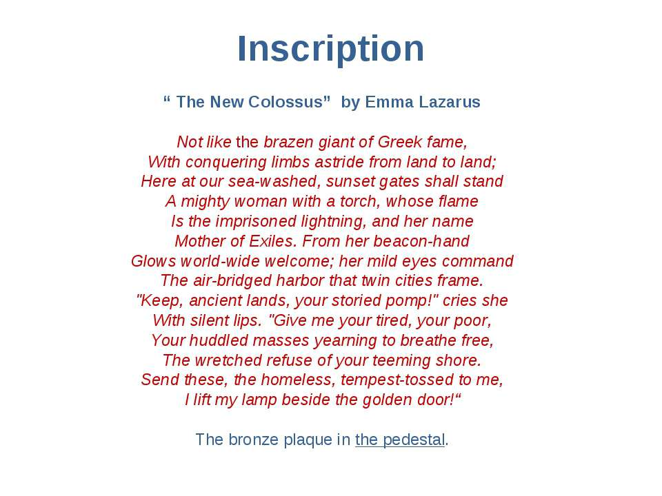 "Inscription "" The New Colossus"" by Emma Lazarus Not like the brazen giant of ..."