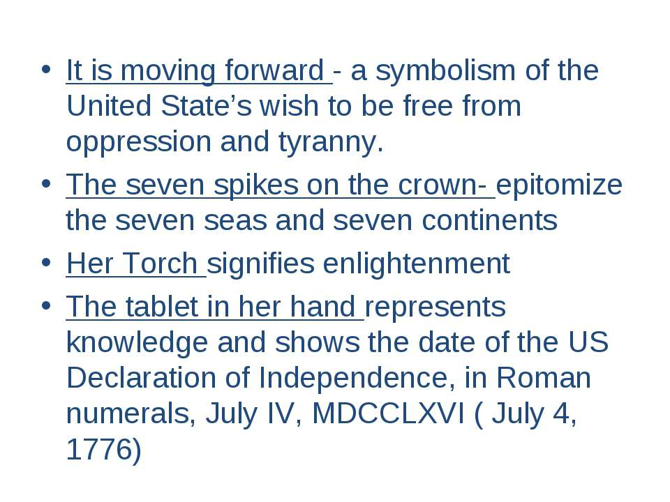 It is moving forward - a symbolism of the United State's wish to be free from...