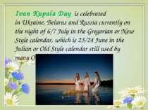 Ivan Kupala Day is celebrated inUkraine,BelarusandRussiacurrently on the...
