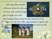 Girls may float wreaths of flowers (often lit with candles) on rivers, and wo...