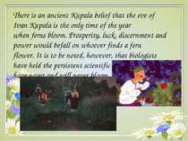 There is an ancient Kupala belief that the eve of Ivan Kupala is the only tim...