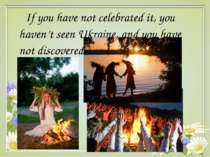 If you have not celebrated it, you haven't seen Ukraine, and you have not dis...