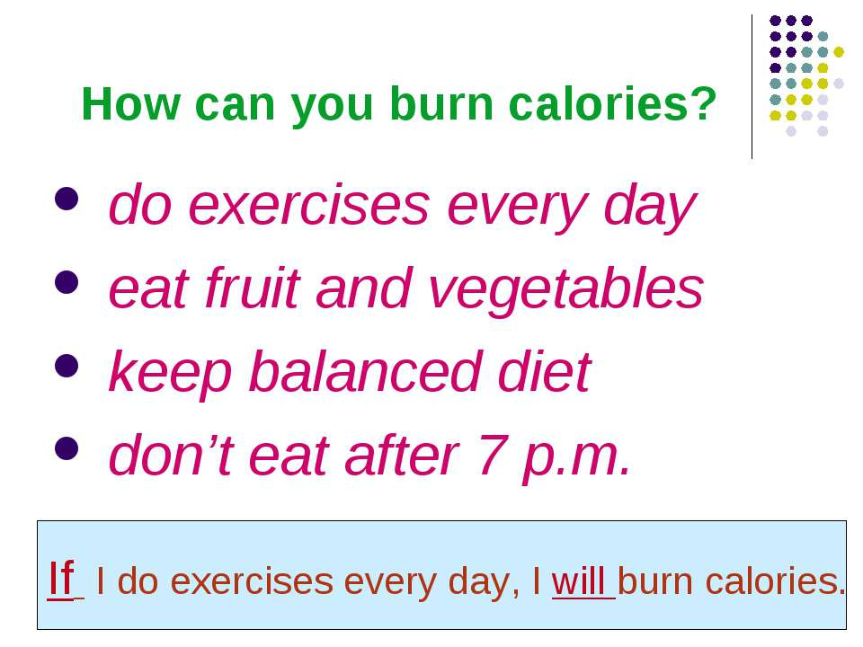 How can you burn calories? do exercises every day eat fruit and vegetables ke...