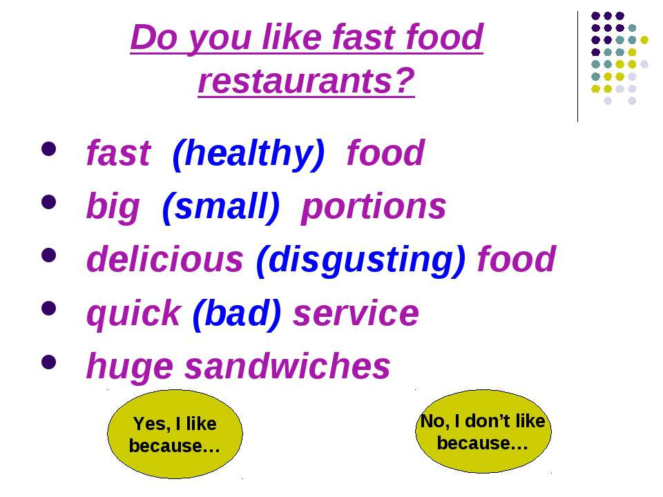 Do you like fast food restaurants? fast (healthy) food big (small) portions d...