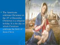 The Americans celebrate Christmas on the 25th of December. Christmas is a rel...