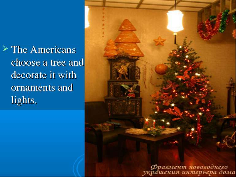 The Americans choose a tree and decorate it with ornaments and lights.