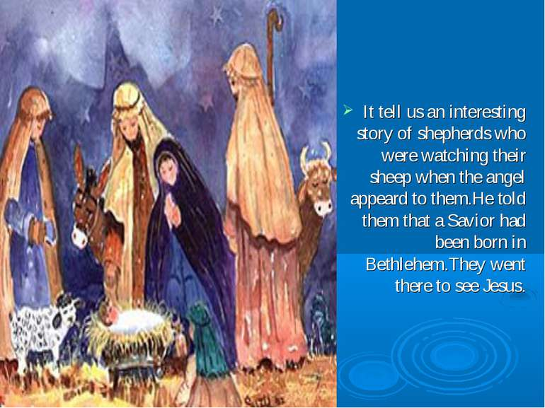 It tell us an interesting story of shepherds who were watching their sheep wh...