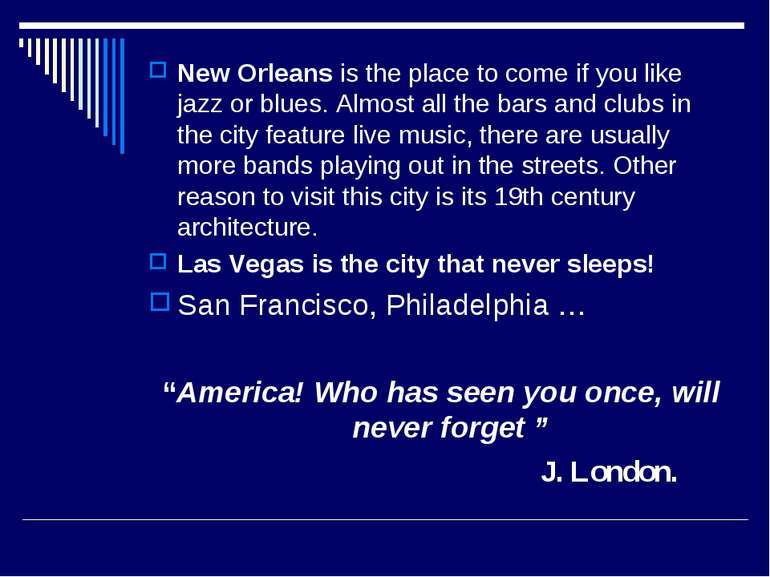 New Orleans is the place to come if you like jazz or blues. Almost all the ba...