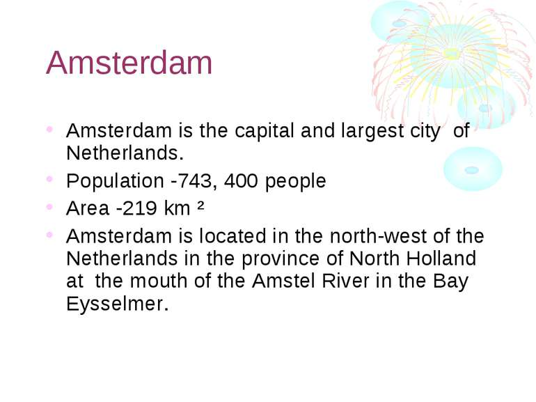 Amsterdam Amsterdam is the capital and largest city of Netherlands. Populatio...