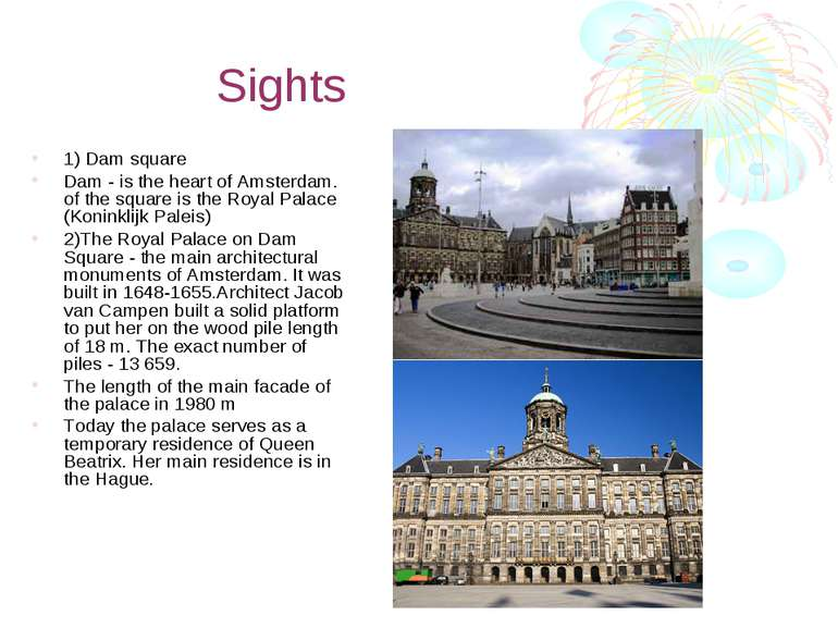 Sights 1) Dam square Dam - is the heart of Amsterdam. of the square is the Ro...