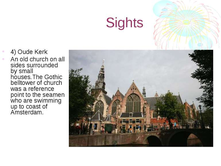 Sights 4) Oude Kerk An old church on all sides surrounded by small houses.The...