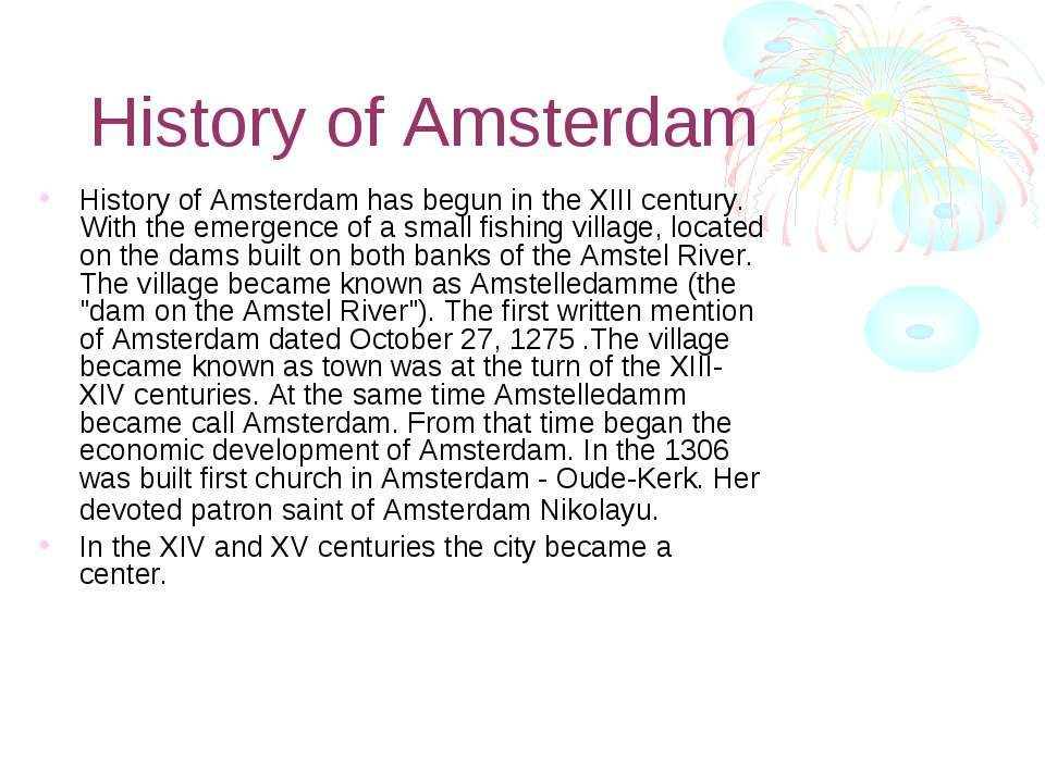 History of Amsterdam History of Amsterdam has begun in the XIII century. With...
