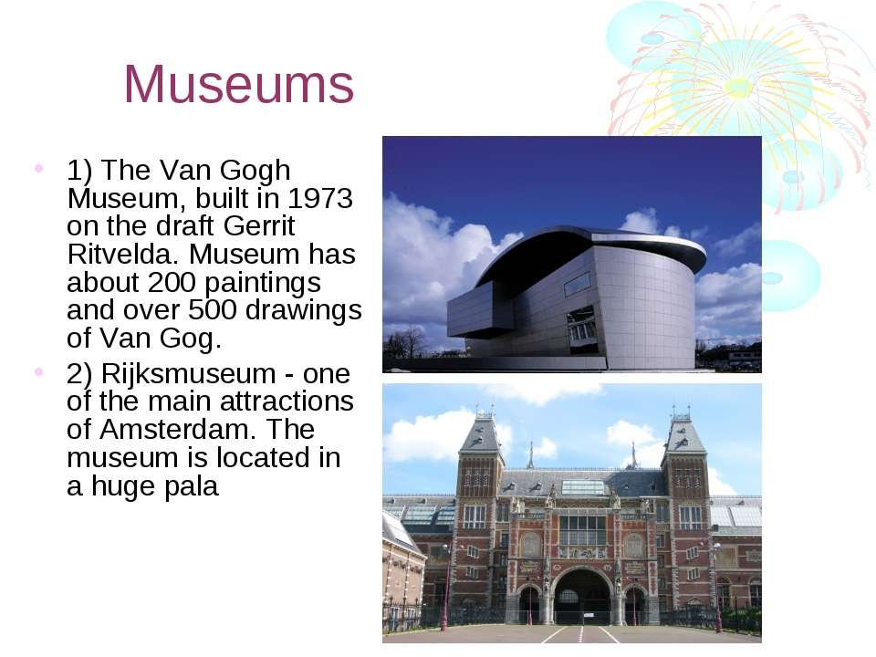 Museums 1) The Van Gogh Museum, built in 1973 on the draft Gerrit Ritvelda. M...