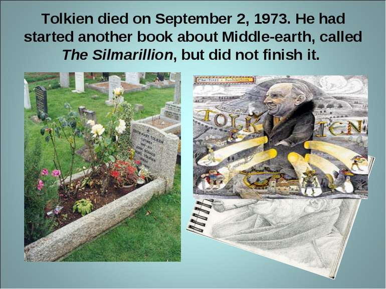 Tolkien died on September 2, 1973. He had started another book about Middle-e...