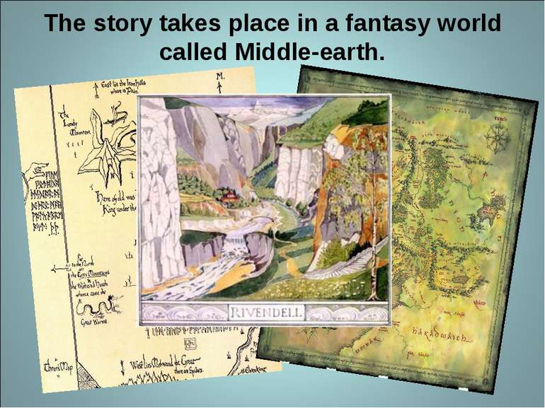 The story takes place in a fantasy world called Middle-earth.