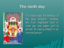 The ninth day It is traditionally the birthday of the Jade Emperor. Incense, ...