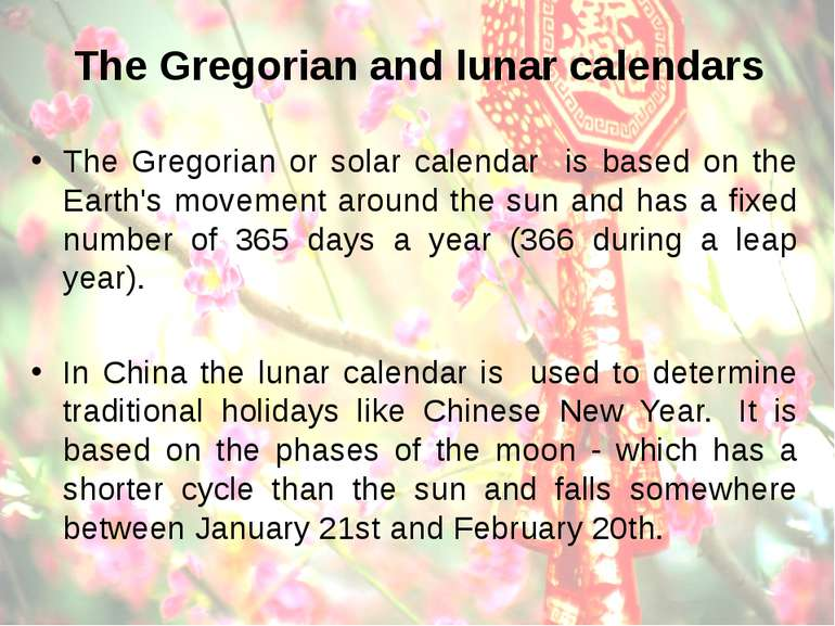 The Gregorian and lunar calendars The Gregorian or solar calendar is based on...