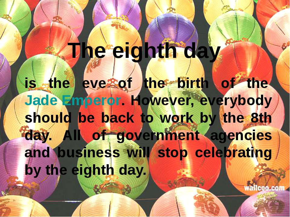 The eighth day is the eve of the birth of the Jade Emperor. However, everybod...