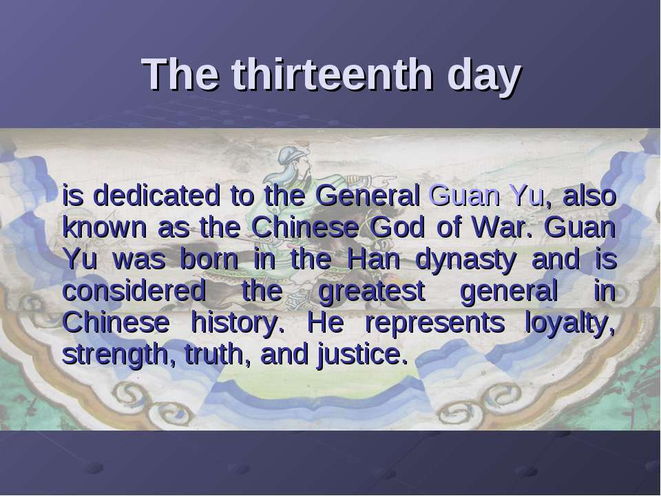 The thirteenth day is dedicated to the General Guan Yu, also known as the Chi...