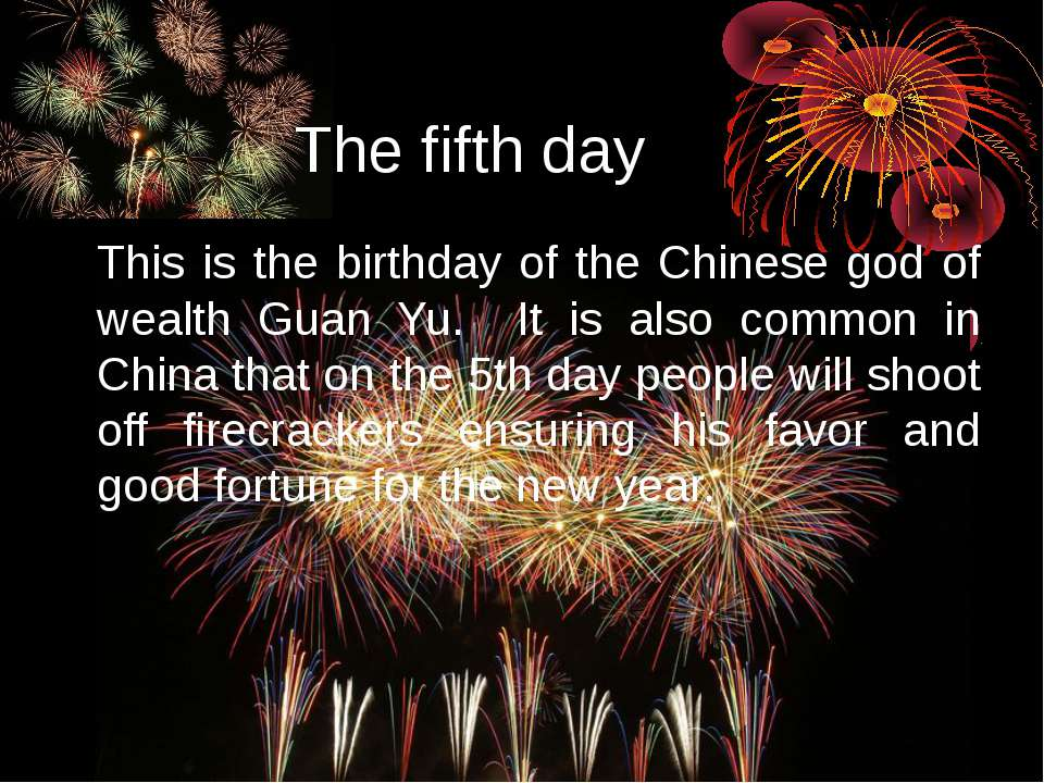The fifth day This is the birthday of the Chinese god of wealth Guan Yu. It i...