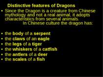 Distinctive features of Dragons Since the Dragon is a creature from Chinese m...
