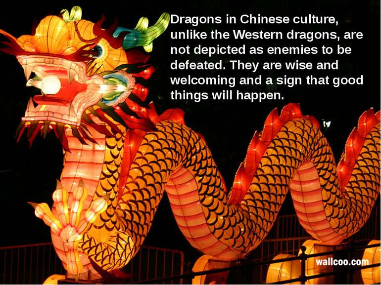 Dragons in Chinese culture, unlike the Western dragons, are not depicted as e...
