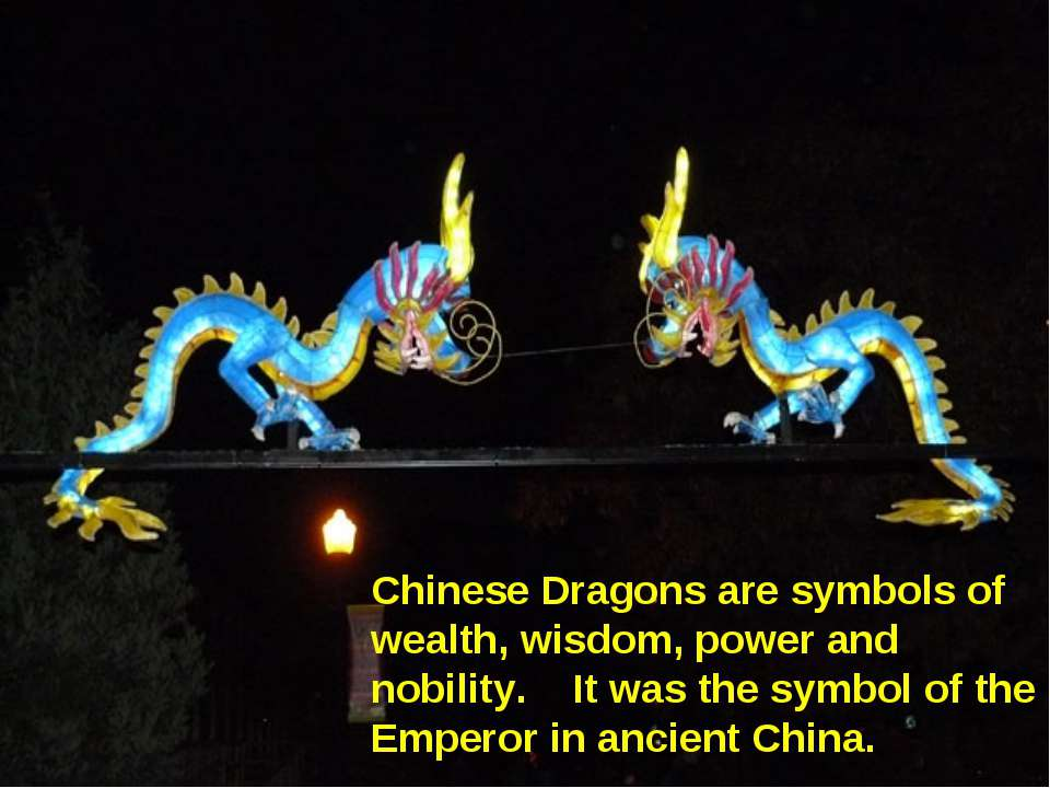 Chinese Dragons are symbols of wealth, wisdom, power and nobility. It was the...