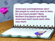 Americans and Englishmen don't like people to come too near to them. Do you t...