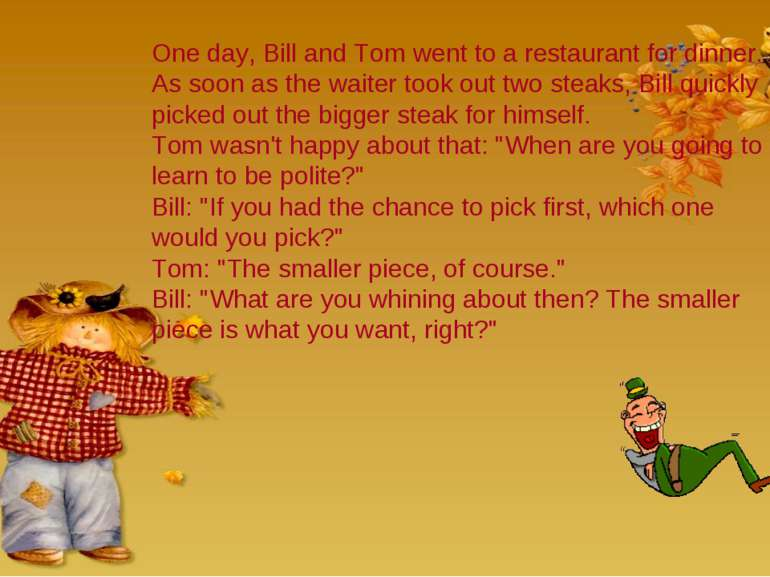 One day, Bill and Tom went to a restaurant for dinner. As soon as the waiter ...