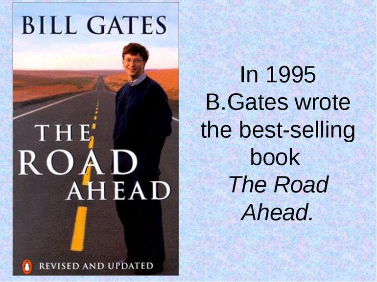 In 1995 B.Gates wrote the best-selling book The Road Ahead.
