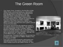 The Green Room The Green Room, located on the first floor of the White House,...